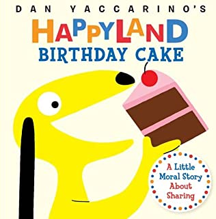 Birthday Cake: A Little Moral Story About Sharing (Dan Yaccarino`s Happyland)