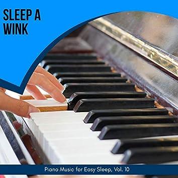 Sleep A Wink - Piano Music For Easy Sleep, Vol. 10
