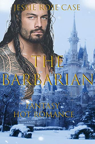 The Barbarian: Fantasy Hot Romance by [Jessie Rose Case]