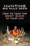 Hunting Big Mule Deer: How to Take the Best...