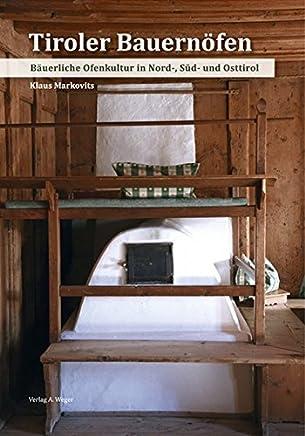 Tiroler Baueröfen: Bäuerliche Ofenkultur in Nord-, Süd- und Osttirol [Lingua tedesca]