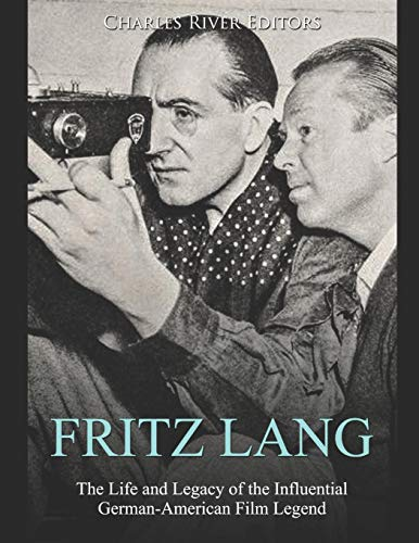 Fritz Lang: The Life and Legacy of the Influential German-American Film Legend