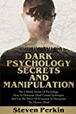 DARK PSYCHOLOGY SECRETS AND MANIPULATION: The 5 Murky Mysteries of Psychology. How to Dominate Mind Control Techniques and Use the Power of Persuasion to Condition the Human Mind