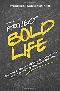 Project Bold Life: The Proven Formula to Take on Challenges and Achieve Happiness and Success
