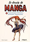 Le dessin de manga, tome 4 - Personnages féminins - Attitudes et expressions