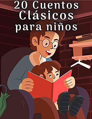 20 Cuentos Clásicos para niños: OMPARTE NOCHES DE HISTORIAS CON TUS HIJOS Y CULTIVA VALORES HUMANOS EN ELLOS (Cuentos Infantiles 4-8 años)