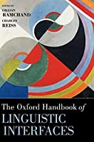 The Oxford Handbook of Linguistic Interfaces (Oxford Handbooks in Linguistics)
