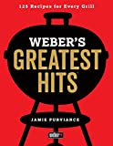 Weber's Greatest Hits: 125 Classic Recipes...