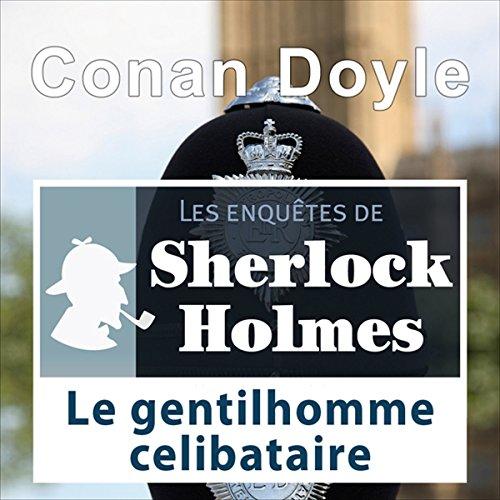Couverture de Le gentilhomme célibataire (Les enquêtes de Sherlock Holmes 3)