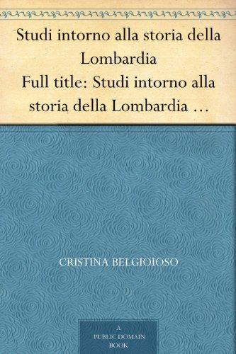 Studi intorno alla storia della Lombardia Full title: Studi intorno alla storia della Lombardia negli ultimi trent'anni e delle cagioni del difetto d'energia dei lombardi