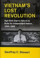 Vietnam's Lost Revolution: Ngô Đình Diệm's Failure to Build an Independent Nation, 1955–1963 (Cambridge Studies in US Foreign Relations)