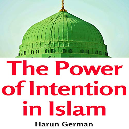 The Power of Intention in Islam: The Niyya audiobook cover art