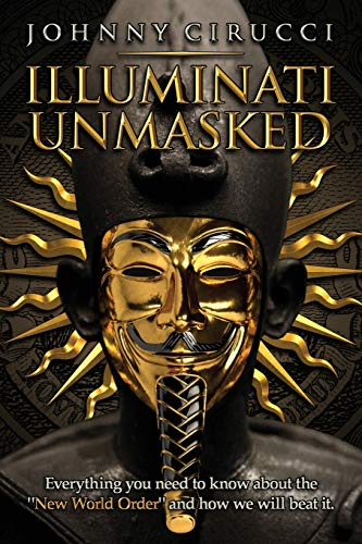 Illuminati Unmasked: Everything you need to know about the 'New World Order' and how we will beat it.