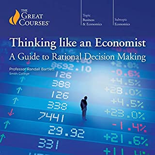 Thinking Like an Economist: A Guide to Rational Decision Making                   Written by:                                                                                                                                 Randall Bartlett,                                                                                        The Great Courses                               Narrated by:                                                                                                                                 Randall Bartlett                      Length: 6 hrs and 11 mins     10 ratings     Overall 4.5