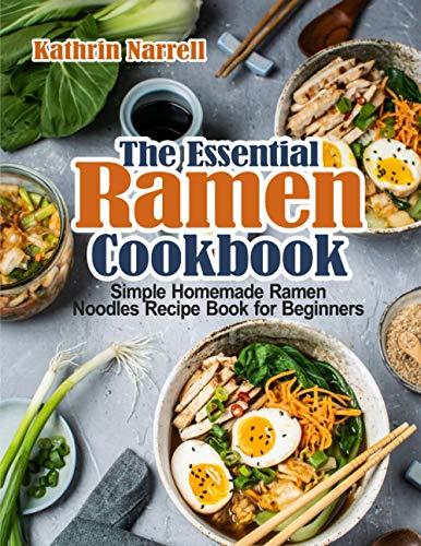 The Essential Ramen Cookbook: Simple Homemade Ramen Noodles Recipe Book for Beginners