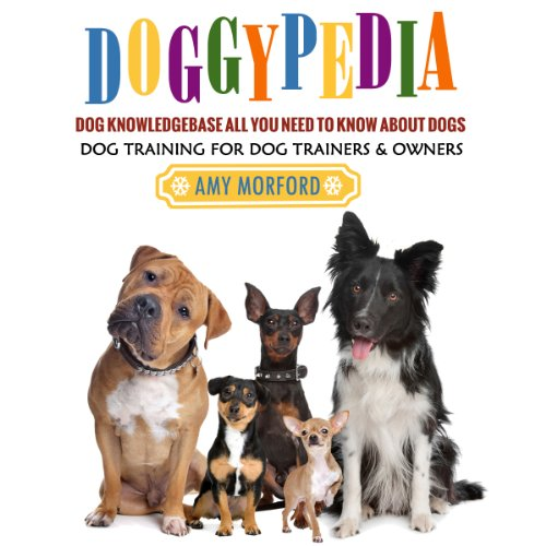 DoggyPedia     All You Need to Know About Dogs              By:                                                                                                                                 Amy Morford                               Narrated by:                                                                                                                                 John Eastman                      Length: 1 hr and 22 mins     Not rated yet     Overall 0.0