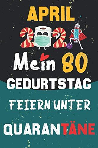 April 2021 Mein 80 Geburtstag Feiern Unter Quarantäne: 80 Jahre geburtstag, geschenkideen 80. geburtstag für Männer und Frauen, besondere geschenke... ... zum 80. geburtstag lustig, Notizbuch A5