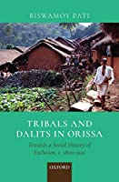 Tribals and Dalits in Orissa: Towards a Social History of Exclusion, c. 1800-1950