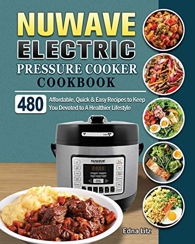 NUWAVE Electric Pressure Cooker Cookbook: 480 Affordable, Quick & Easy Recipes to Keep You Devoted to A Healthier Lifestyle