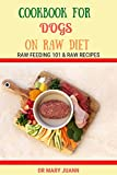 COOKBOOK FOR DOGS ON RAW DIET: RAW FEEDING 101 & RAW RECIPES