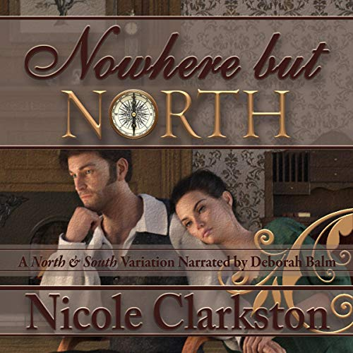 Nowhere but North: A North and South Variation                   By:                                                                                                                                 Nicole Clarkston                               Narrated by:                                                                                                                                 Deborah Balm                      Length: 18 hrs and 56 mins     Not rated yet     Overall 0.0