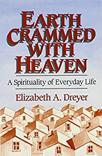 Earth Crammed with Heaven: A Spirituality of Everyday Life