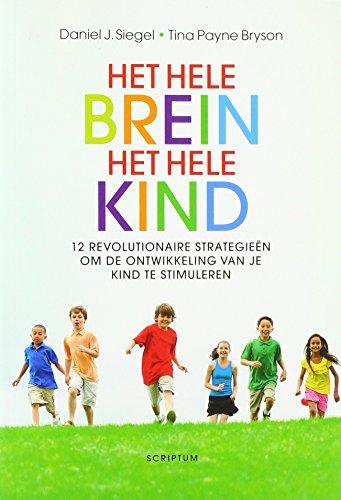 Het hele brein, het hele kind: twaalf revolutionaire strategieen om de ontwikkeling van je kind te stimuleren (Scriptum psychologie)