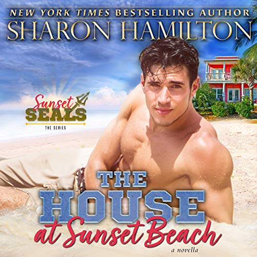 The House At Sunset: SEALed At Sunset - The Beach Renovation Audiobook By Sharon Hamilton cover art
