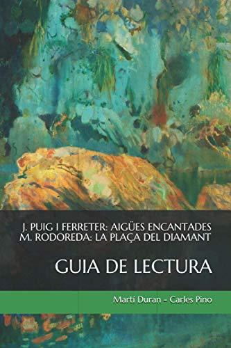 Joan Puig i Ferreter: Aigües encantades. Mercè Rodoreda: La plaça del Diamant. Guia de lectura: resum, anàlisi i exercicis (Lectures de Batxillerat comentades)