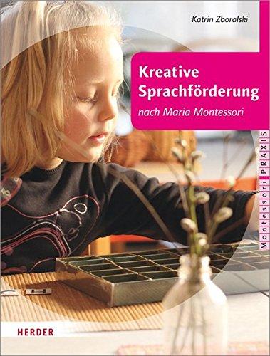 Kreative Sprachförderung nach Maria Montessori (Montessori Praxis)