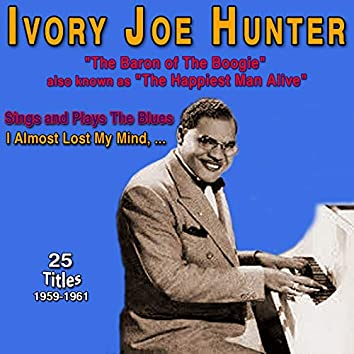 """Ivory Joe Hunter - """"The Baron of the Boogie"""" (Sings and Plays The Blues (1959-1961))"""