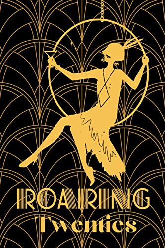 Roaring Twenties!: A Fun Lined Journal for Women Who Love Flappers Style, Vintage Black & Gold Art Deco and The Roaring 20's!
