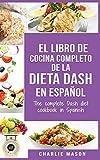 El libro de cocina completo de la dieta Dash en español / The complete Dash diet cookbook in...