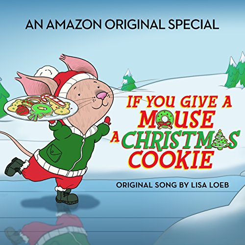 """Christmas Cookie Song (From """"If You Give a Mouse a Christmas Cookie"""") by Lisa Loeb"""