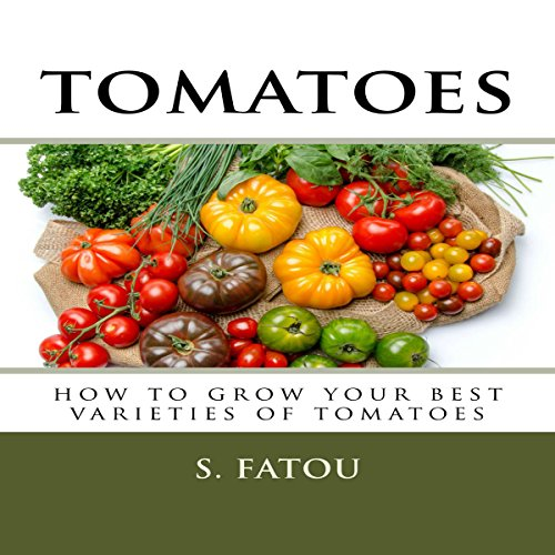 Tomatoes: How to Grow Your Best Varieties of Tomatoes cover art