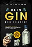 DEIN GIN DES LEBENS!: Das große Gin Buch: Über 100 Cocktail Rezepte zum selber mixen: inkl. Schritt für Schritt zum perfekten Gin Tonic!
