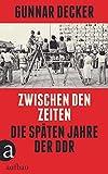 Zwischen den Zeiten: Die späten Jahre der DDR: Die spten Jahre der DDR
