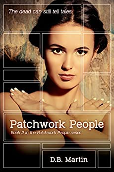[D.B. Martin]のPatchwork People: The dead can still talk. A dark mystery and suspense thriller. (Patchwork People series Book 2) (English Edition)