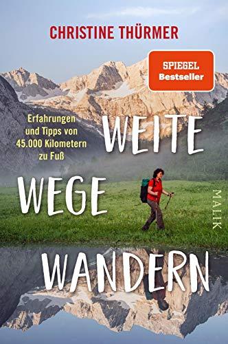Weite Wege Wandern: Erfahrungen und Tipps von 45.000 Kilometern zu Fuß | Der Bestseller zum Ultraleicht- und Fernwandern