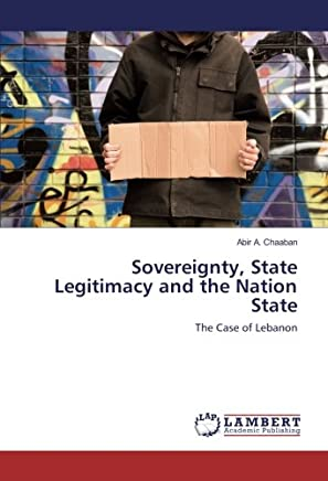 Sovereignty, State Legitimacy and the Nation State: The Case of Lebanon