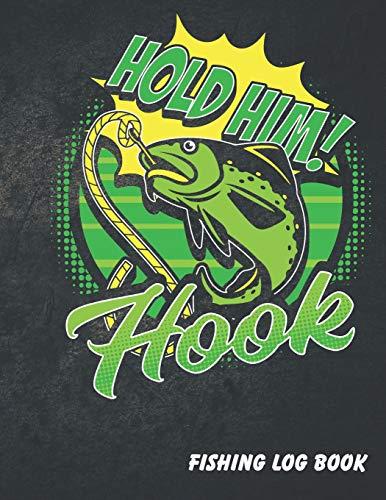 Hold Him Hook: Complete Fisherman Log Book. Funny Fishing Journal...