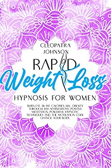 Rapid Weight Loss Hypnosis for Women: Burn Fat, Blast Calories; Kill Obesity Through 189 Affirmations, Positive Meditation, Powerful Hypnotic Techniques and The Motivation Code. Change Your Body 1