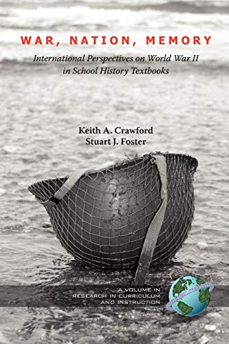 War, Nation, Memory: International Perspectives on World War II in School History Textbooks (Research in Curriculum and