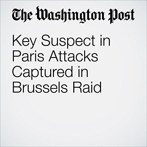 Key Suspect in Paris Attacks Captured in Brussels Raid cover art