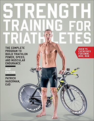 Compare Textbook Prices for Strength Training for Triathletes: The Complete Program to Build Triathlon Power, Speed, and Muscular Endurance 2 Edition ISBN 9781937715311 by Hagerman Ed.D., Patrick