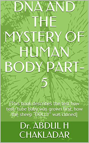"""DNA AND THE MYSTERY OF HUMAN BODY PART-5: [This book describes the test how test- tube baby was grown first, how the sheep """"DOLLY"""" was cloned] (English Edition)"""