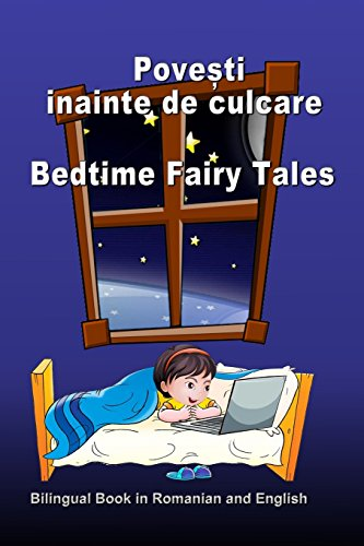 Povesti inainte de culcare. Bedtime Fairy Tales. Bilingual Book in Romanian and English: Dual Language Stories (Romanian and English Edition)