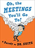 Oh, The Meetings You ll Go To!: A Parody