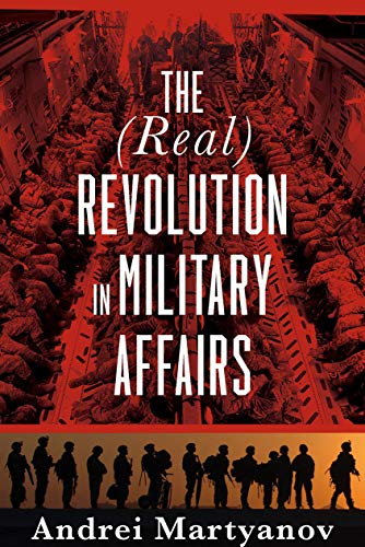 The (Real) Revolution in Military Affairs (English Edition)