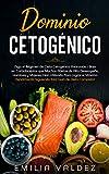 Dominio Cetogénico: ¡Siga el Régimen de Dieta Cetogénica Avanzada / Baja en Carbohidratos que Muchos Atletas de Alto Desempeño, Hombres y Mujeres, han Utilizado Para Lograr el Máximo Rendimiento